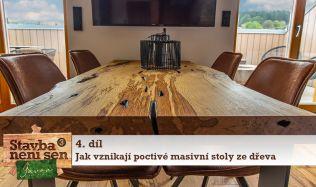 Stavba není sen 3 - 4. díl - Jak vznikají poctivné masivní stoly ze dřeva a stylové koupelny?